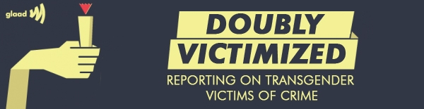Doubly Victimized: Reporting on Transgender Victims of Crime